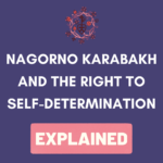 A Simple Guide to Nagorno Karabakh and the Right to Self-Determination